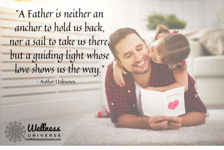 """""""A Father is neither an anchor to hold us back, nor a sail to take us there, but a guiding lig"""