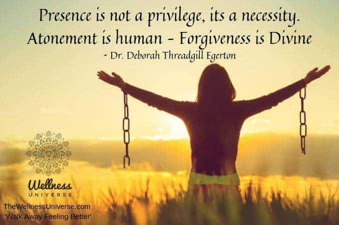 Presence is not a privilege, its a necessity. Atonement is human – Forgiveness is Divine. It takes