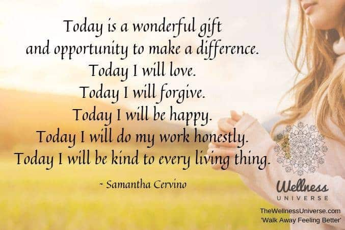 Today is a wonderful gift and opportunity to make a difference. Today I will love. Today I will forg