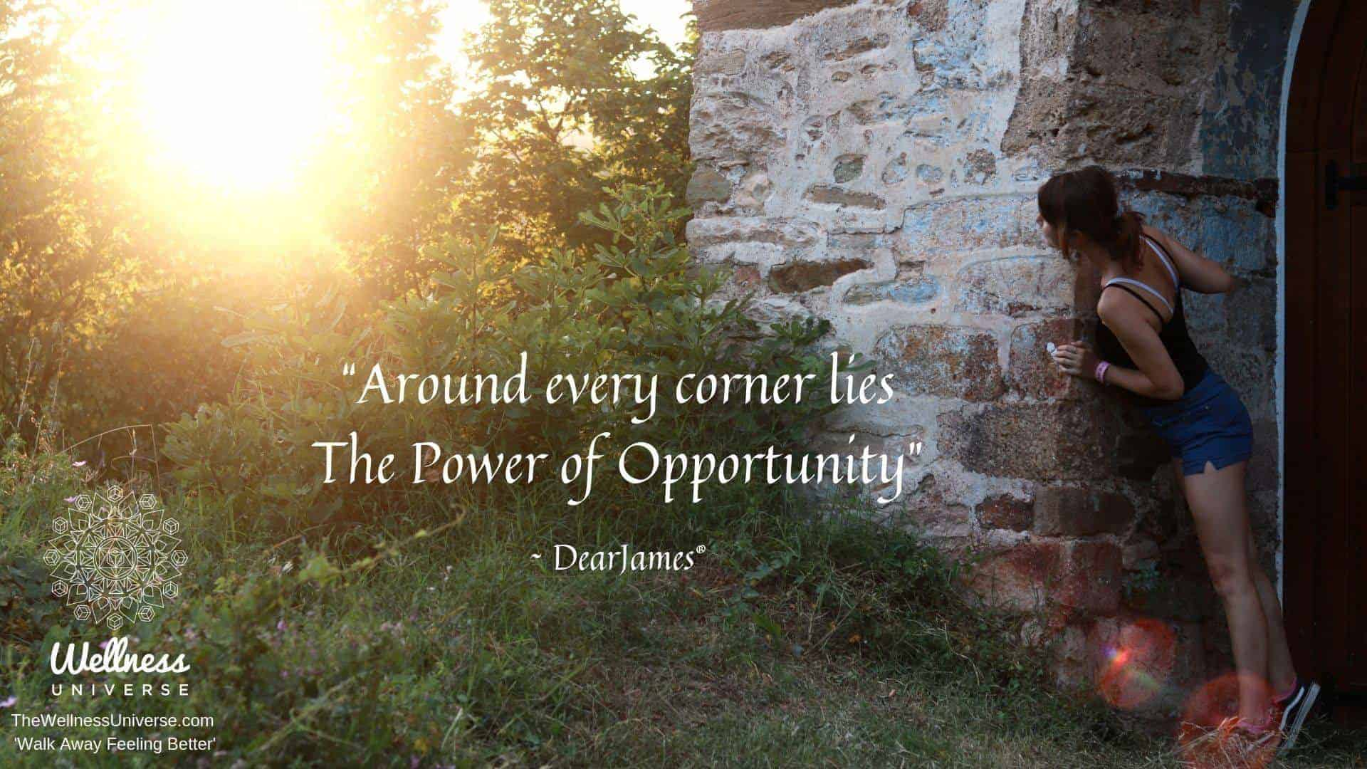 """Around every corner lies The Power of Opportunity"" ~ @dearjames ® #Opportunity #WUVIP #WUWorld"