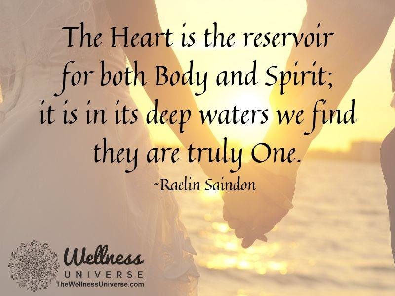The Heart is the reservoir for both Body and Spirit; it is in its deep waters we find they are truly