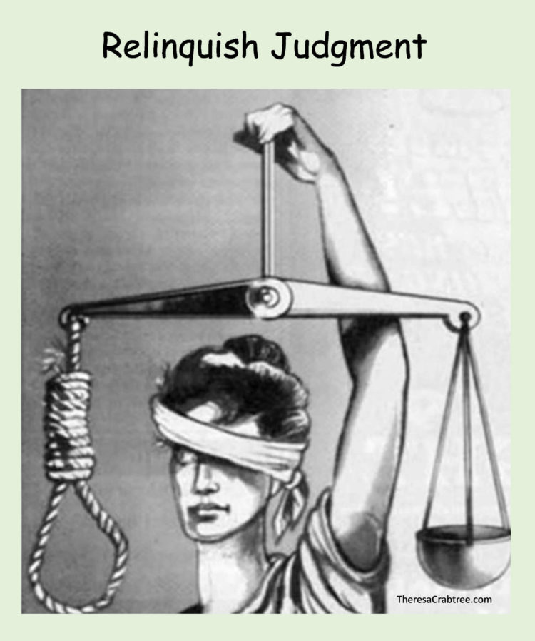 RELINQUISH JUDGMENT When you relinquish judgment you hold against yourself, you will more readily re