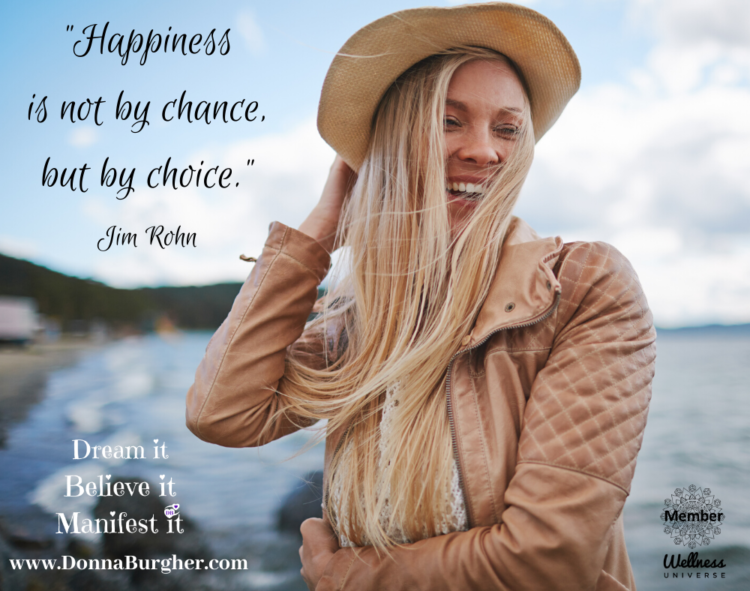 Your Happiness is Your Choice. You are a powerful creator, you can manifest a happy life! YAY, YOU!!