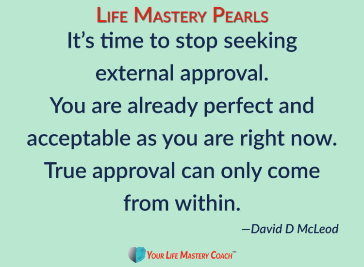 It's time to stop seeking external approval. You are already perfect and acceptable as you are rig