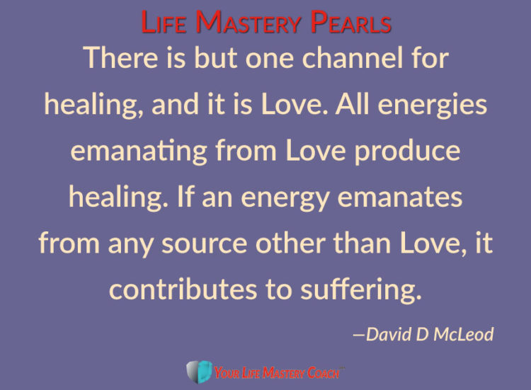 There is but one channel for healing, and it is Love. All energies emanating from Love produce heali
