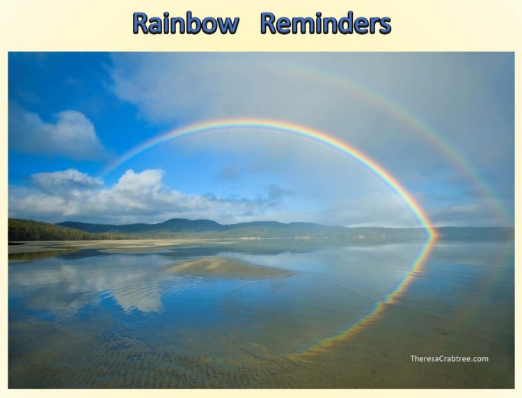 RAINBOW REMINDERS Rainbows are symbolic of fortune, abundance and promise. Whenever you see a rainbo