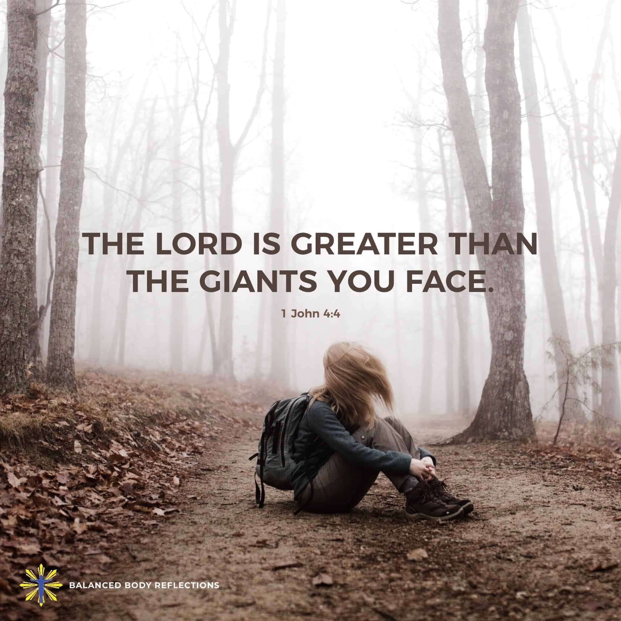 The Lord is greater than any of the giants you are facing! Maybe your giants are Fear, Anxiety, Worr