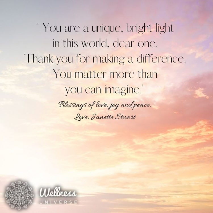 """You are a unique, bright light in this world, dear one. Thank you for making a difference. You ma"