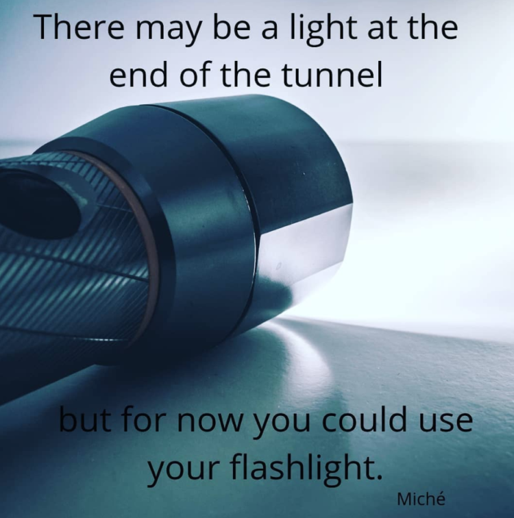 As we journey toward our higher goals, it's okay to use the tools at hand. Use a flashlight
