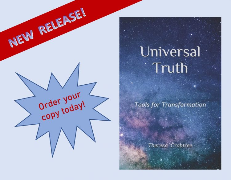 HI Everyone! I am excited to let you know about my newest book! Universal Truth: Tools for Transform