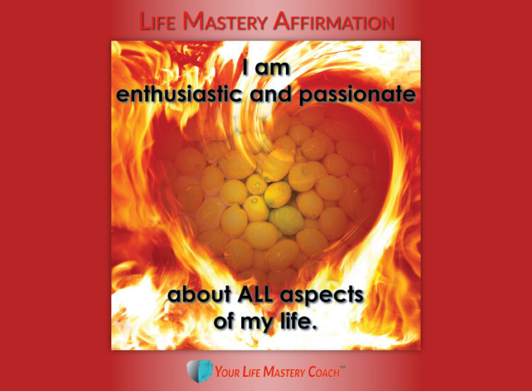 Life Mastery Affirmation: I am enthusiastic and passionate about ALL aspects of my life. https://lif