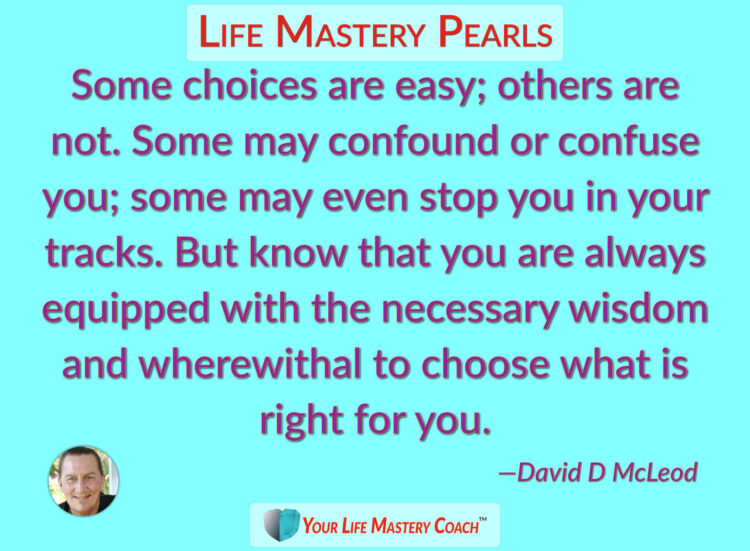 Some choices are easy… https://lifemasterypearls.com/some-choices/ #LifeQuotes #LifeMastery #P