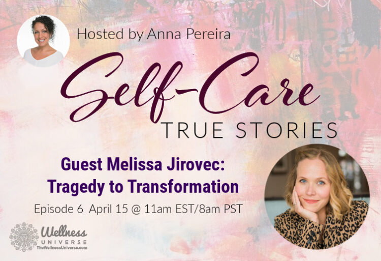 Self-Care True Stories with Guest Melissa Jirovec @melissajirovec: Tragedy to Transformation, LIVE T