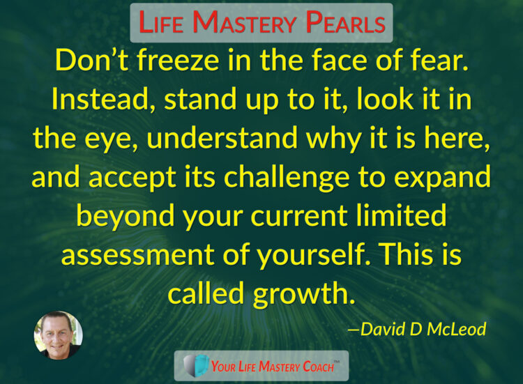 Don't freeze in the face of fear… https://lifemasterypearls.com/dont-freeze/ #LifeQuotes #Li