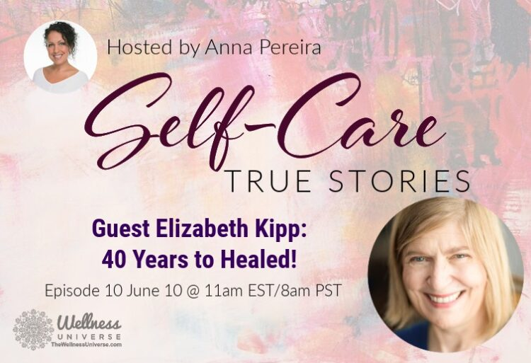 Join us LIVE TOMORROW June 10th at 11 am ET for Self-Care True Stories with Guest Elizabeth Kipp: 40