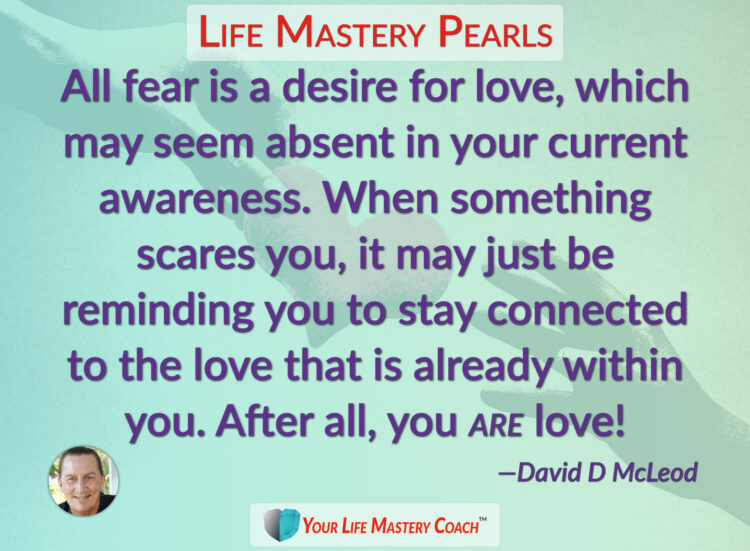 All fear is a desire for love… https://lifemasterypearls.com/desire-for-love/ #LifeQuotes #Lif