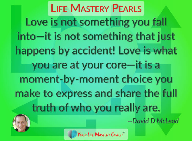 Love is not something you fall into… https://lifemasterypearls.com/moment-by-moment-choice/ #L