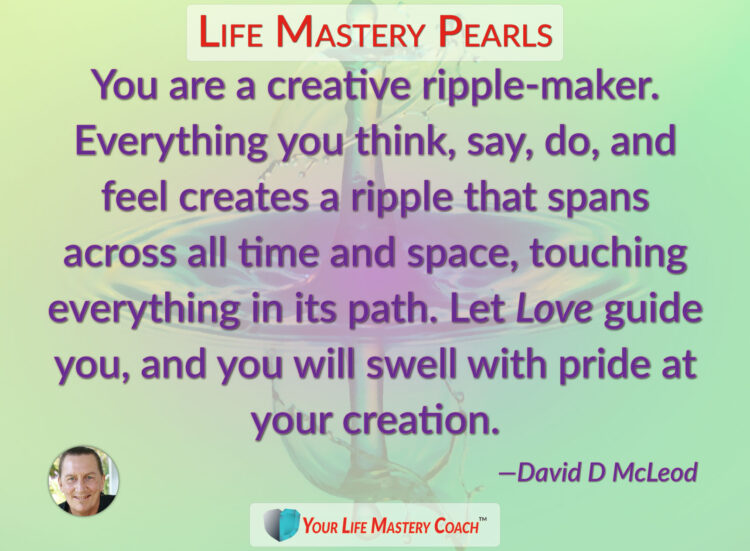 You are a creative ripple-maker… https://lifemasterypearls.com/creative-ripple-maker/ #LifeQuo