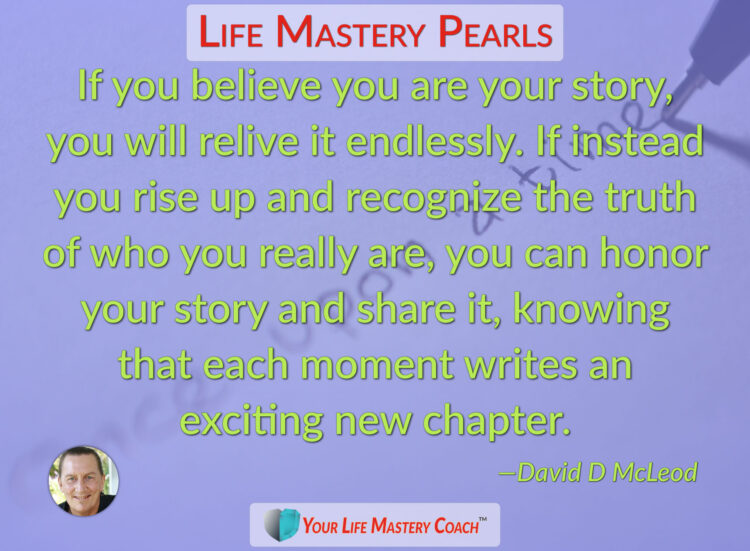 If you believe you are your story… https://lifemasterypearls.com/honor-your-story/ #LifeQuotes