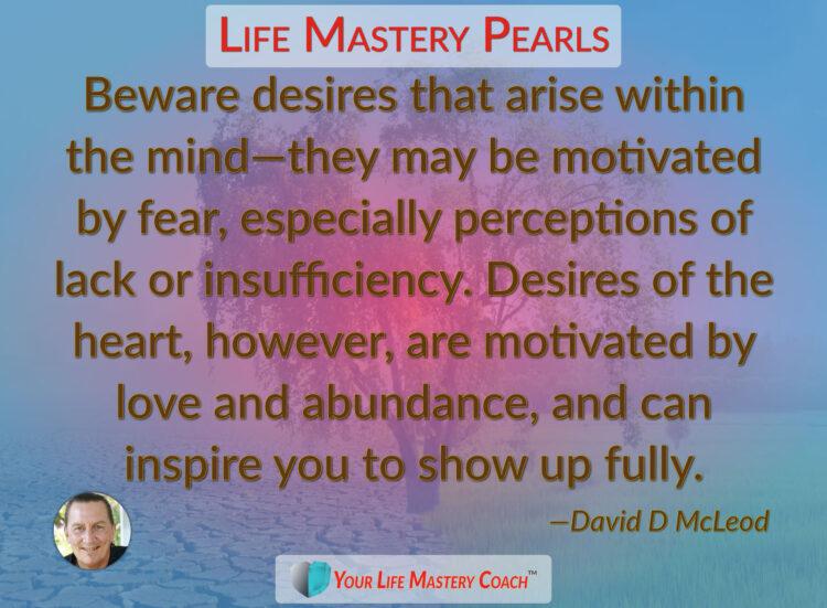 Beware desires that arise within… https://lifemasterypearls.com/desires-of-the-heart/ #LifeQuo