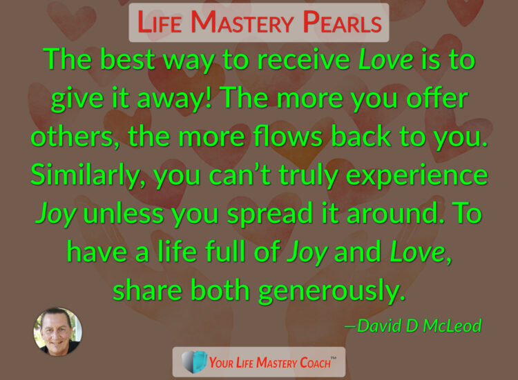 The best way to receive Love… https://lifemasterypearls.com/full-of-love-and-joy/ #LifeQuotes