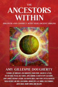 The Ancestors Within: Discover and Connect with Your Ancient Origins