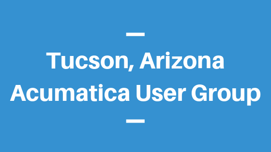 Acumatica User Group in Tucson, Arizona