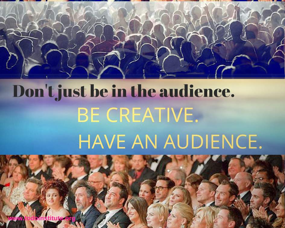 Don't Just Be In the Audience. Be Creative.