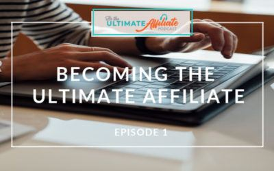 Episode 1 – Becoming The Ultimate Affiliate