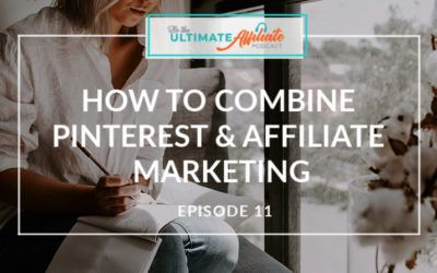 Episode 11: How to Combine Pinterest & Affiliate Marketing for Success with Kate Ahl