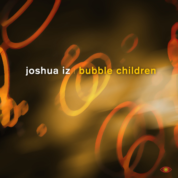 VIZ009 Joshua Iz - Bubble Children