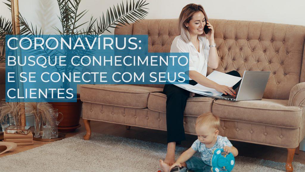 Coronavírus: Busque conhecimento e se conecte com seus clientes