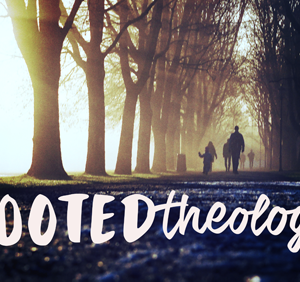 Rooted Theology