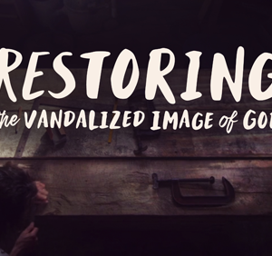 Restoring the Vandalized Image of God