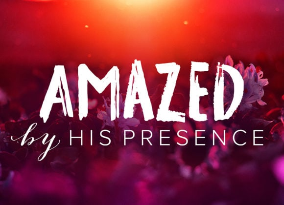 Amazed by His Presence