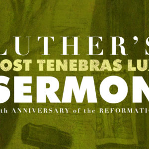 POST TENEBRAS LUX: Luther's Sermon
