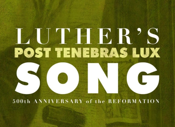 POST TENEBRAS LUX: Luther's Song