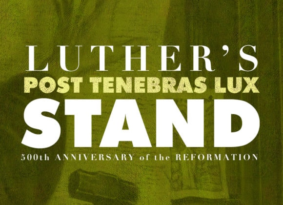 POST TENEBRAS LUX: Luther's Stand