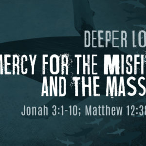 DEEPER LOVE: Mercy for the Misfits and the Masses