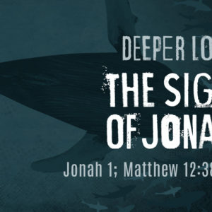 DEEPER LOVE: The Sign of Jonah