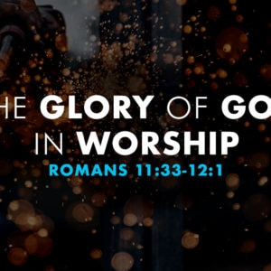 The Glory of God in Worship (August 26)