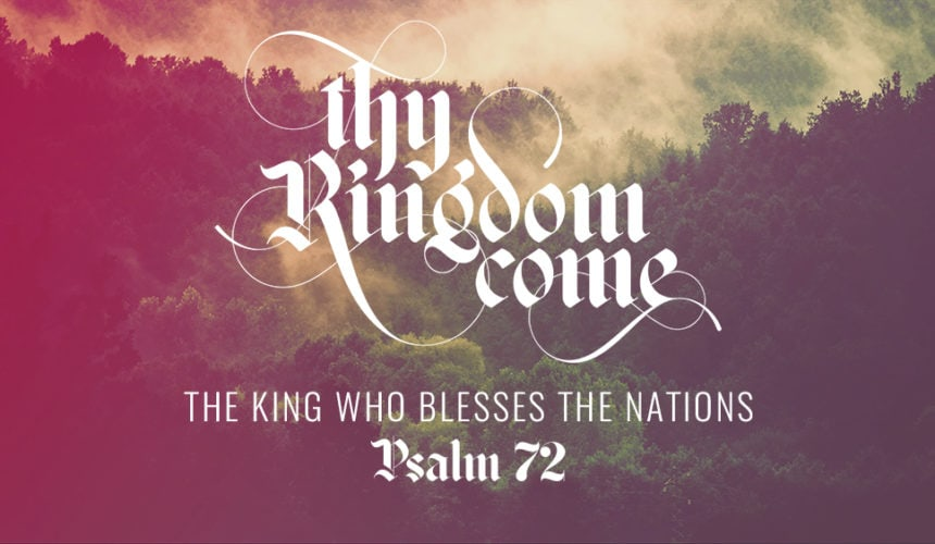The King Who Blesses the Nations (July 21)
