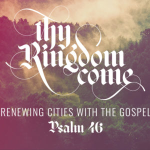 Renewing Cities with the Gospel (July 28)