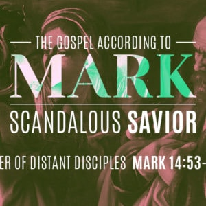 The Danger of Distant Disciples (March 8)