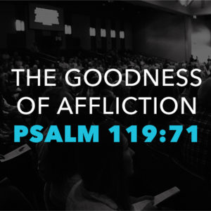 The Goodness of Affliction (March 22)
