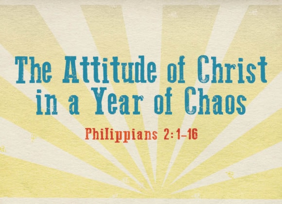 The Attitude of Christ in a Year of Chaos
