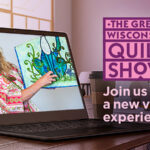 Q&A: Learn more about the Virtual Great Wisconsin Quilt Show – Register Today!