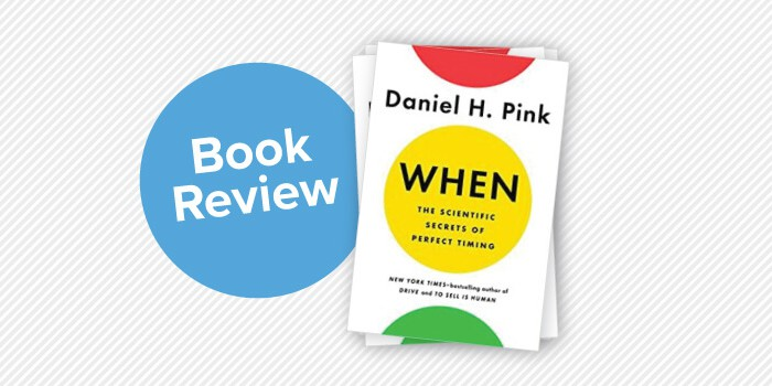 Book Review – When: The Scientific Secrets to Perfect Timing by Daniel Pink