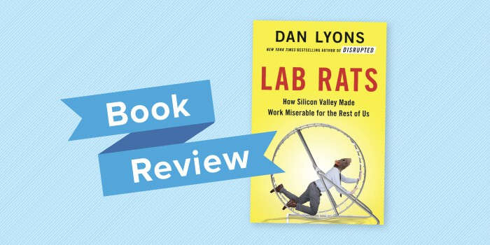 Lab Rats: How Silicon Valley Made Work Miserable for the Rest of Us - Book Review