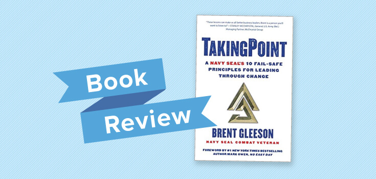 TakingPoint: A Navy SEAL's 10 Fail Safe Principles for Leading Through Change - Book Review